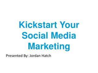 Kickstart  Your Social Media Marketing