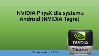 NVIDIA  PhysX  dla systemu Android (NVIDIA  Tegra )