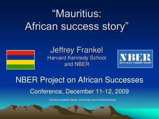 NBER Project on African Successes  Conference, December 11-12, 2009  Thanks to Oyebola Olabisi, Diva Singh and Cristobal