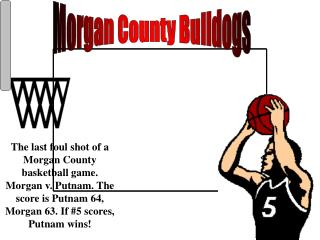 Morgan County Bulldogs The last foul shot of a Morgan County ...