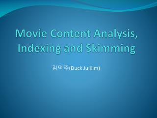 Movie Content Analysis, Indexing and Skimming
