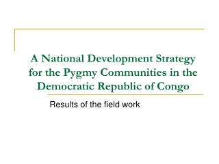 A National Development Strategy for the Pygmy Communities in the Democratic Republic of Congo