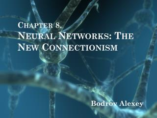 Chapter 8. Neural Networks: The New Connectionism