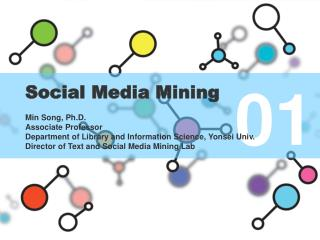 Social Media Mining  Min Song, Ph.D. Associate Professor