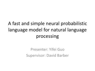 A fast and simple neural probabilistic language model for natural language processing