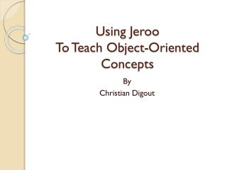 Using  Jeroo To Teach Object-Oriented Concepts