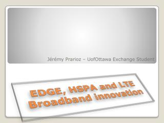EDGE, HSPA and LTE Broadband innovation