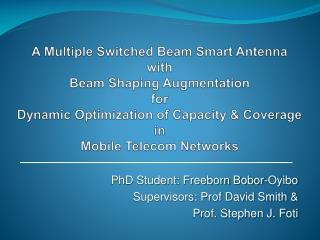 PhD Student: Freeborn Bobor-Oyibo Supervisors: Prof David Smith & Prof. Stephen J. Foti