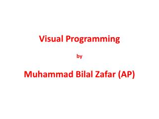 Visual Programming by Muhammad  Bilal Zafar (AP)