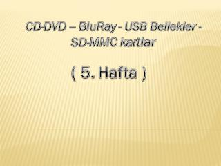 CD-DVD – BluRay - USB Bellekler - SD-MMC kar tlar