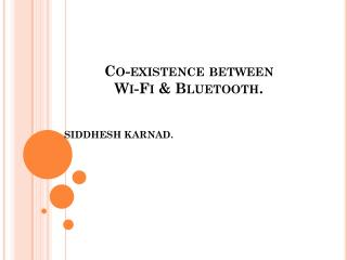 Co-existence between Wi-Fi & Bluetooth.
