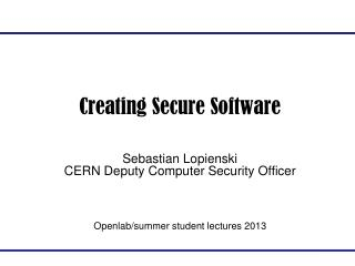 Creating Secure Software Sebastian Lopienski CERN Deputy Computer Security Officer