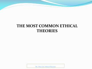 THE MOST COMMON ETHICAL THEORIES