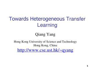 Towards Heterogeneous  Transfer Learning