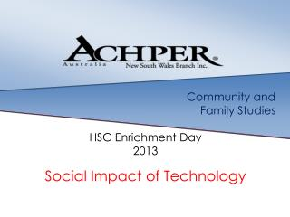 Community and  Family Studies HSC Enrichment  D ay 2013 Social Impact of Technology