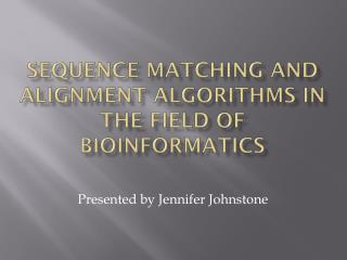 Sequence Matching and alignment algorithms in the field of Bioinformatics