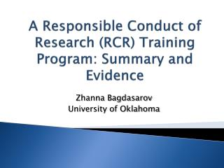 A  Responsible  C onduct of  R esearch (RCR)  T raining  Program: Summary and Evidence