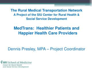 The Rural Medical Transportation Network  A Project of  the SIU Center  for Rural Health  &