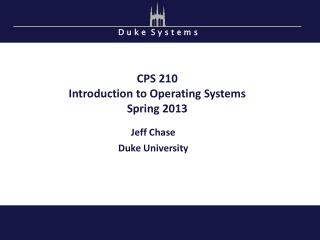 CPS 210 Introduction to Operating Systems Spring 2013