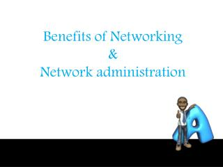 Benefits of  Networking & Network administration