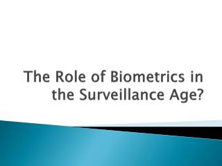 The  Role  of  Biometrics  in the  Surveillance Age ?