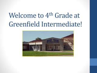 Welcome to 4 th  Grade at Greenfield Intermediate!