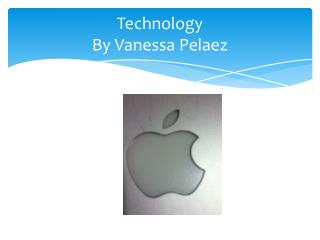 Technology By Vanessa  Pelaez