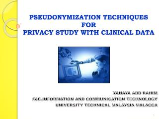 PSEUDONYMIZATION TECHNIQUES  FOR  PRIVACY STUDY WITH CLINICAL DATA