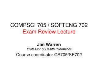 COMPSCI 705 / SOFTENG 702 Exam Review Lecture