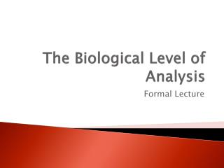 The Biological Level of Analysis