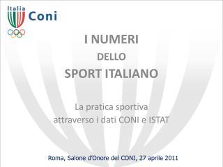 I NUMERI  DELLO  SPORT ITALIANO  La pratica sportiva  attraverso i dati CONI e ISTAT