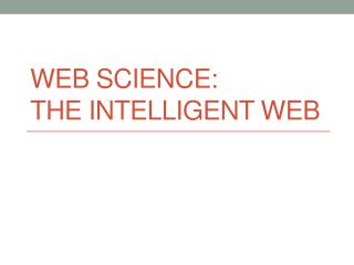 Web Science:  The Intelligent Web