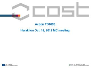 Action TD1003 Heraklion  Oct. 12, 2012 MC meeting