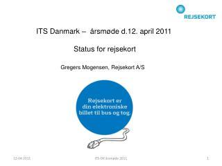 ITS Danmark –  årsmøde d.12. april 2011 Status for rejsekort Gregers Mogensen, Rejsekort A/S