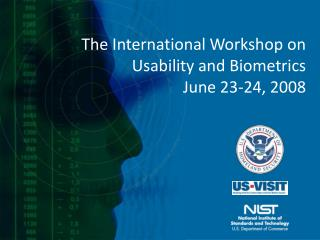 The International Workshop on Usability and Biometrics June 23-24, 2008