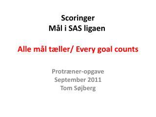Scoringer Mål i SAS ligaen Alle mål tæller/  Every goal counts