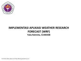 IMPLEMENTASI APLIKASI WEATHER RESEARCH FORECAST (WRF) Yulia Rahmita, 51400308
