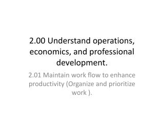 2.00 Understand operations, economics, and professional development.