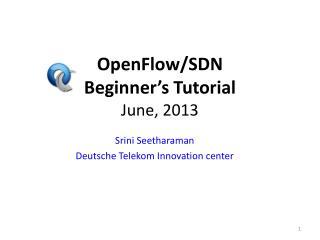 OpenFlow /SDN  Beginner's Tutorial June, 2013