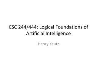 CSC 244/444: Logical Foundations of Artificial Intelligence
