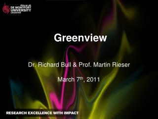 Greenview Dr. Richard Bull & Prof. Martin Rieser March 7 th , 2011