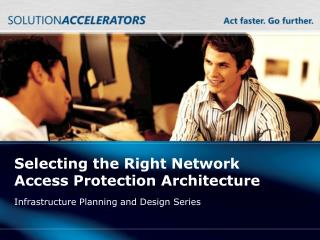 Selecting the Right Network Access Protection Architecture