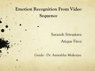 Emotion Recognition From  Video Sequence