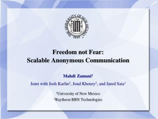 Freedom not Fear:  Scalable Anonymous Communication Mahdi  Zamani 1