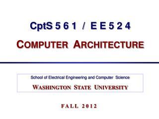CptS  5 6 1  /  E  E  5 2 4  C OMPUTER   A RCHITECTURE
