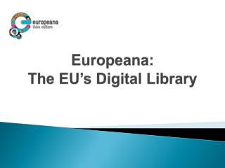 Europeana :  The EU's Digital Library