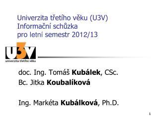 Univerzita třetího věku (U3V) Informační schůzka pro  letní  semestr 20 12 /13