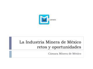 La Industria Minera de M xico retos y oportunidades