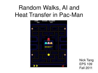 Random Walks, AI and  Heat Transfer in Pac-Man