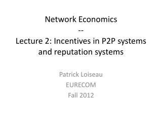 Network Economics -- Lecture 2: Incentives in P2P systems and reputation systems